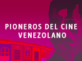 PIONEROS DEL CINE VENEZOLANO